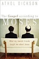 Gospel according to Moses, The: What My Jewish Friends Taught Me about Jesus