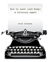 How to Land (and Keep) a Literary Agent (80 page excerpt)