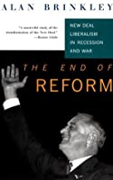 The End Of Reform: New Deal Liberalism in Recession and War (Vintage)
