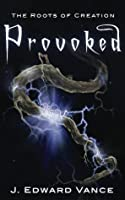 Provoked (The Roots of Creation)