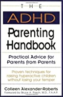The ADHD Parenting Handbook: Practical Advice for Parents from Parents