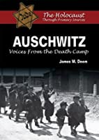 Auschwitz: Voices From the Death Camp (The Holocaust Through Primary Sources)