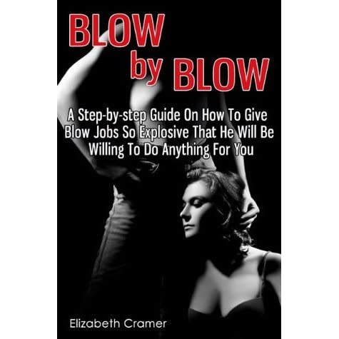 Step by step on how to give a blow job