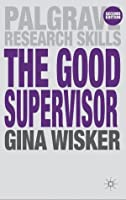 The Good Supervisor: Supervising Postgraduate and Undergraduate Research for Doctoral Theses and Dissertations (Palgrave Research Skills)