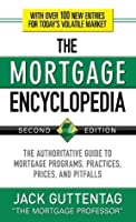 The Mortgage Encyclopedia : The Authoritative Guide to Mortgage Programs, Practices, Prices and Pitfalls, Second Edition