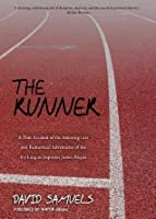 The Runner: A True Account of the Amazing Lies and Fantastical Adventures of the Ivy League Impostor