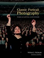 Classic Portrait Photography: Techniques and Images from a Master Photographer (Masters Series)
