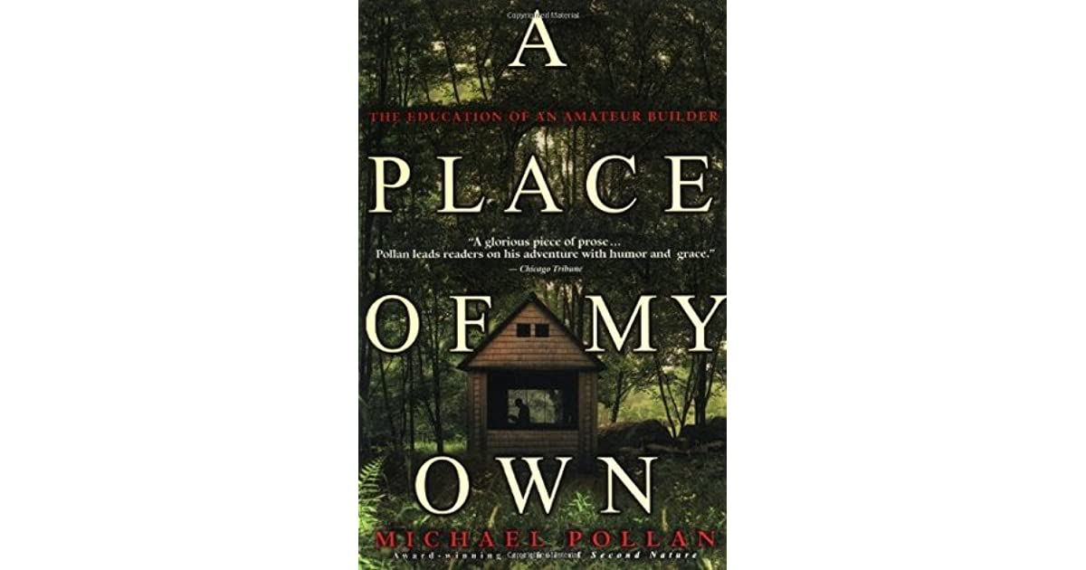 a place of my own the education of an amateur builder by michael pollan reviews discussion. Black Bedroom Furniture Sets. Home Design Ideas