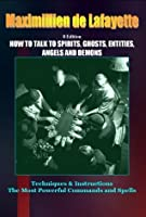 8th Edition. How to Talk to Spirits, Ghosts, Entities, Angels and Demons: Techniques & Instructions. The Most Powerful Commands and Spells