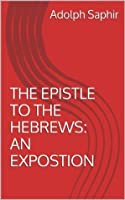 THE EPISTLE TO THE HEBREWS: AN EXPOSTION