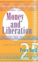Money and Liberation: The Micropolitics of Alternative Currency Movements