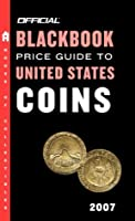 The Official Blackbook Price Guide to US Coins 2007