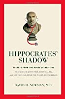 Hippocrates' Shadow: Secrets from the House of Medicine