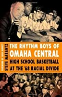 The Rhythm Boys of Omaha Central: High School Basketball at the '68 Racial Divide