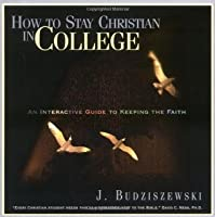How to Stay Christian in College: An Interactive Guide to Keeping the Faith