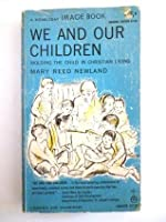 We and our children;: Molding the child in Christian living