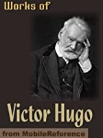 Works of Victor Hugo. Les Miserables, Notre-Dame de Paris, Man Who Laughs, Toilers of the Sea, Poems & more (Mobi Collected Works)