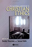 The Blackwell Companion to Christian Ethics