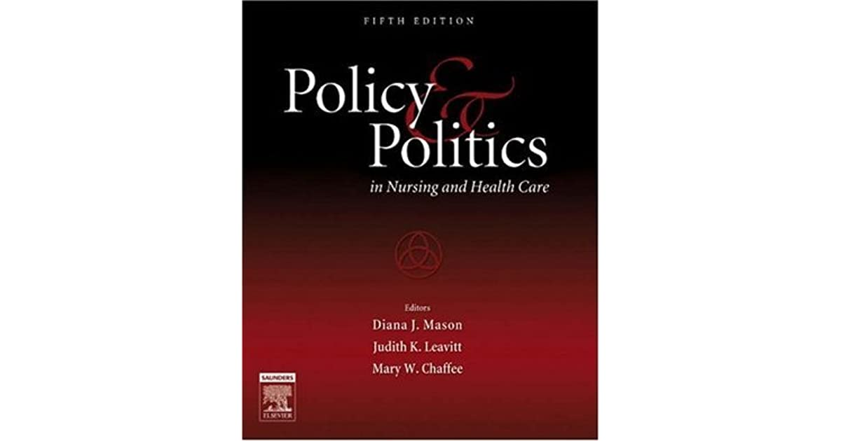 policy and politics in nursing Nursing is the largest medical profession in the world with nearly 4 million nurses in the united states alone as such, nurses have the potential to profoundly influence policy and politics on a global scale.