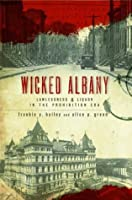 Wicked Albany: Lawlessness and Liquor in the Prohibition Era