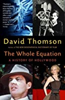 The Whole Equation: A History of Hollywood