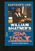 Captain's Log: William Shatner's Personal Account of the Making of Star Trek V: The Final Frontier