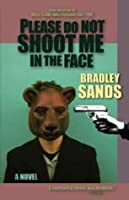 Please Do Not Shoot Me in the Face: A Novel