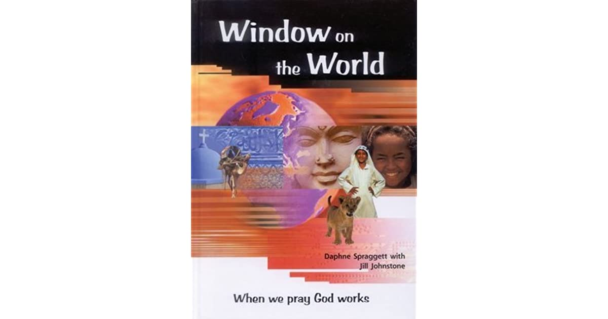 Window on the world when we pray god works by daphne for Window quotes goodreads