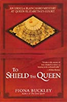 To Shield the Queen (Ursula Blanchard)