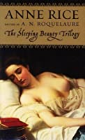 The Sleeping Beauty Novels: The Claiming of Sleeping Beauty / Beauty's Release / Beauty's Punishment