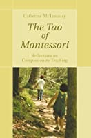 The Tao of Montessori:Reflections on Compassionate Teaching