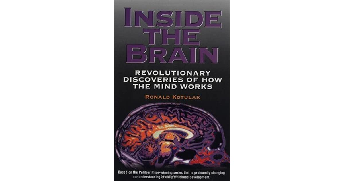 a critique of the book inside the brain by ronald kotulak Learning organization for complex environments (loc 310) winter 2007 supplemental book list instructor: dorie blesoff office # 708/660-1280 inside the brain by ronald kotulak multiple intelligences by howard gardner.
