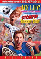 My Life As a Stupendously Stomped Soccer Star (The Incredible Worlds of Wally McDoogle)