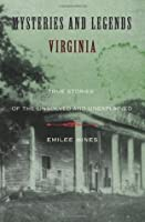 Mysteries and Legends of Virginia: True Stories of the Unsolved and Unexplained (Myths and Mysteries Series)