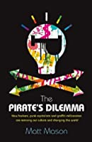 The Pirate's Dilemma: How hackers, punk capitalists, graffiti millionaires and other youth movements are remixing our culture and changing our world