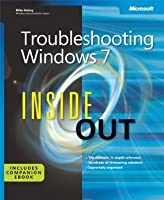 Troubleshooting Windows® 7 Inside Out: The ultimate, in-depth troubleshooting reference (Inside Out (Microsoft))