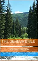 The Geneva Bible Special Edition (Illustrated and Annotated) Including The Methods of Advanced Biblical Study Guide