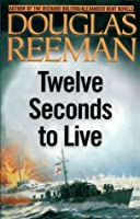 Twelve Seconds to Live (The Modern Naval Fiction Library)