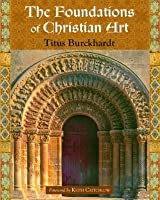 The Foundations of Christian Art (Sacred Art in Tradition)