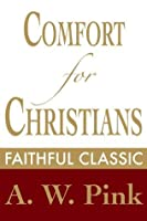 Comfort for Christians (Arthur Pink Collection)