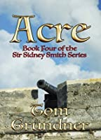 Acre (Sir Sidney Smith Nautical Adventure Series)