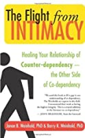 The Flight from Intimacy: Healing Your Relationship of Counter-dependency - The Other Side of Co-dependency