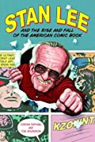 Stan Lee and the Rise and Fall of the American Comic Book