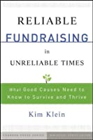 Reliable Fundraising in Unreliable Times: What Good Causes Need to Know to Survive and Thrive (Kim Klein's Fundraising Series)