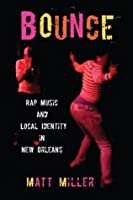 Bounce: Rap Music and Local Identity in New Orleans (American Popular Music)