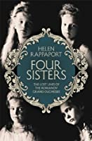 Four Sisters: The Lost Lives of the Romanov Grand Duchesses