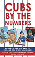 Cubs by the Numbers: A Complete Team History of the Cubbies by Uniform Number