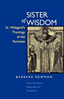 Sister of Wisdom: St. Hildegard's Theology of the Feminine
