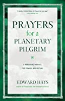Prayers for a Plantetary Pilgrim: A Personal Manual for Prayer and Ritual