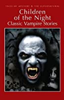 Children of the Night: Classic Vampire Stories (Tales of Mystery & The Supernatural)